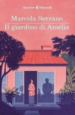 Il-giardino-di-Amelia-cover Il giardino di Amelia di Marcela Serrano Anteprime