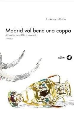 Madrid val bene una coppa di Francesco Russo