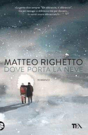 Dove porta la neve di Matteo Righetto