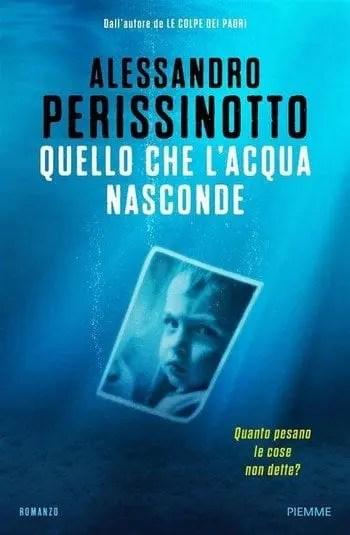 Quello-che-lacqua-nasconde-cover Quello che l'acqua nasconde di Alessandro Perissinotto Anteprime