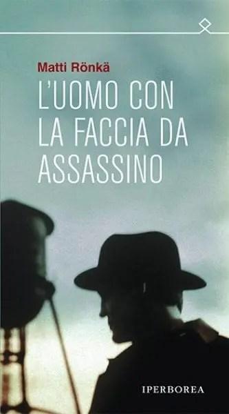 Luomo-con-la-faccia-da-assassino Recensione di L'uomo con la faccia da assassino di Matti Rӧnkä Recensioni libri
