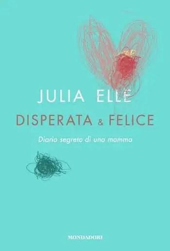 Disperata-Felice-cover Disperata & felice di Julia Elle Anteprime
