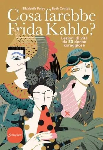 Cosa-farebbe-Frida-Kalo Cosa farebbe Frida Kahlo? di Beth Coates ed Elizabeth Foley Anteprime