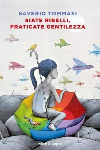 Siate-ribelli-praticate-la-gentilezza-cover Recensione di Siate ribelli praticate la gentilezza di Saverio Tommasi Recensioni libri