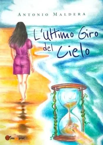 """Maldera-copertina-copia """"L'ultimo giro del cielo"""": Un sogno d'amore tra i drammi della vita e della storia Libri"""