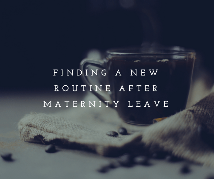 Finding A New Routine After Maternity Leave
