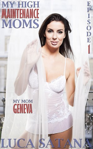 My High-Maintenance Moms: Episode 1 (My Mom Geneva) By Luca Satana