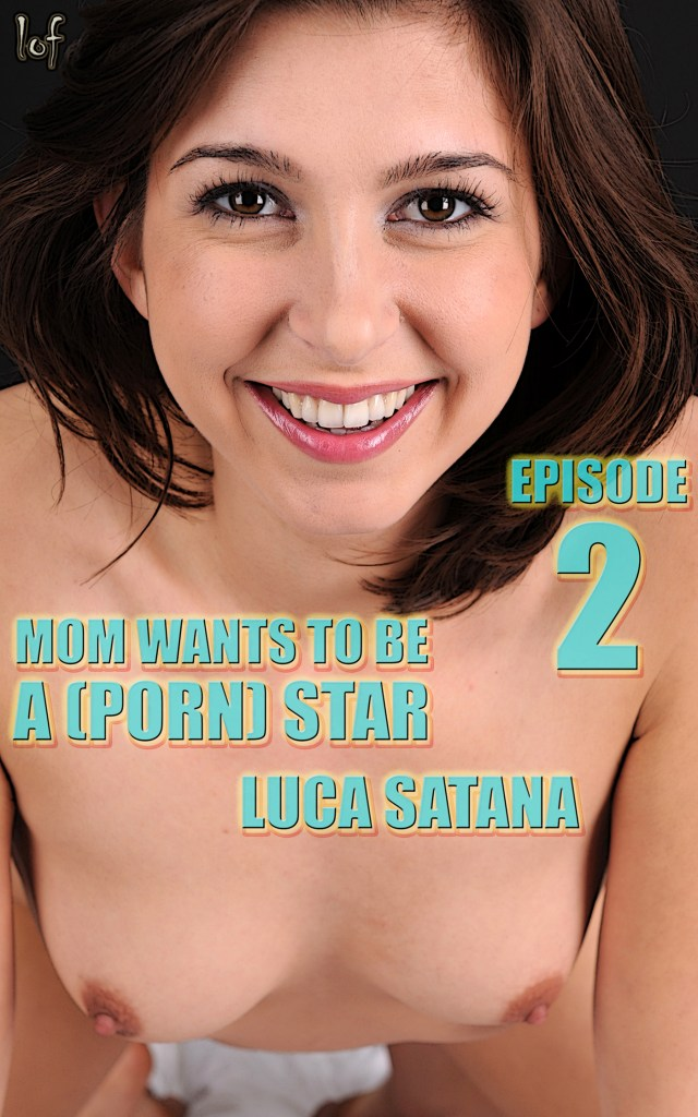 Mom Wants To Be A (Porn) Star: Episode 2