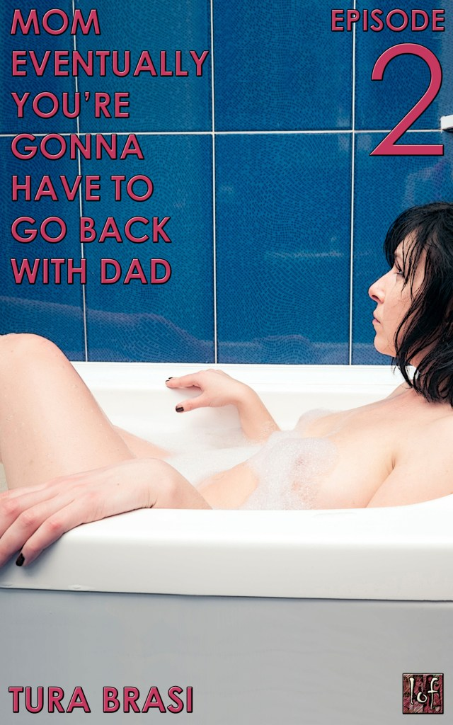 Mom Eventually You're Gonna Have To Go Back With Dad: Episode 2
