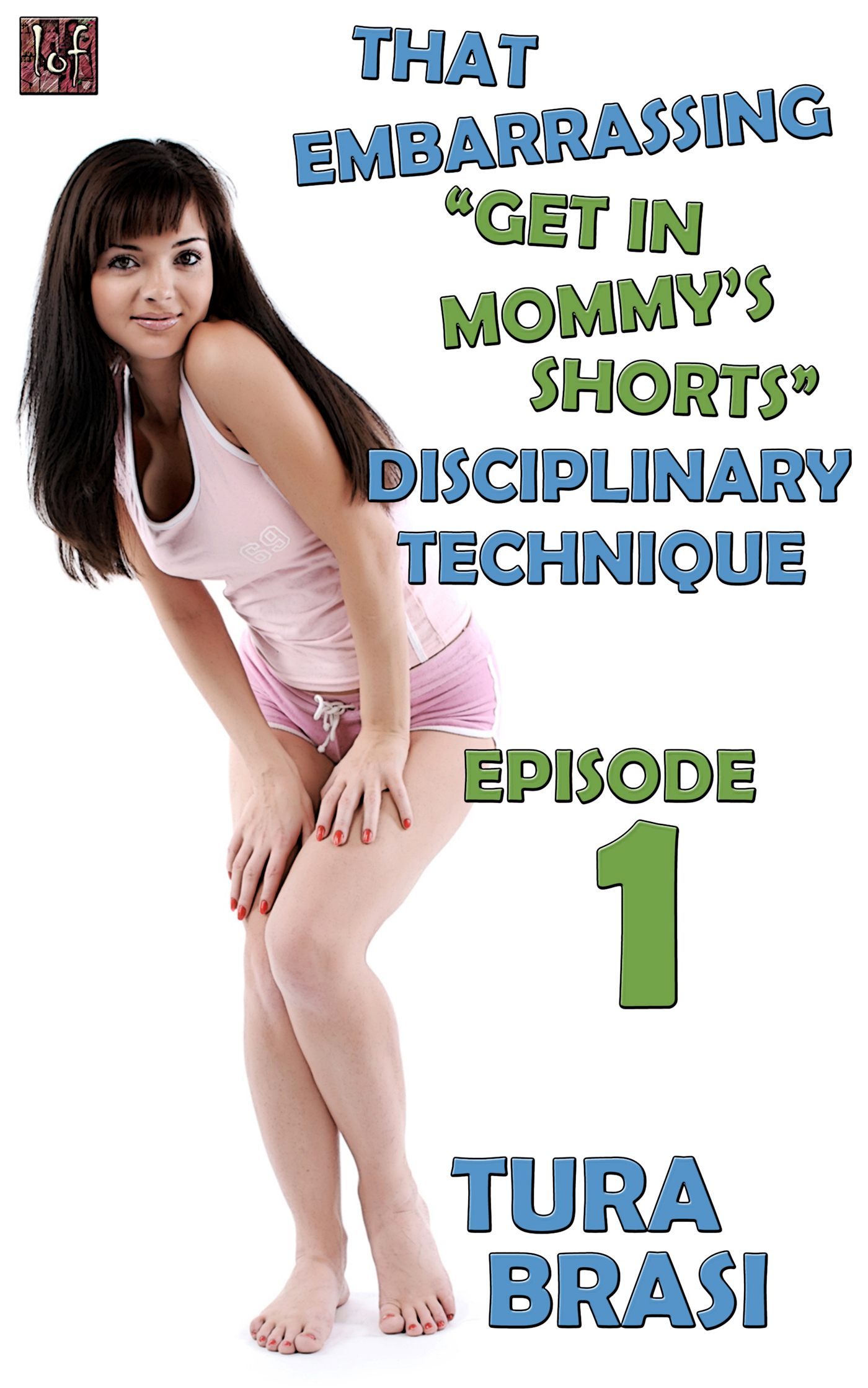 "LOF New Release: That Embarrassing ""Get In Mommy's Shorts"" Disciplinary Technique: Episode 1"