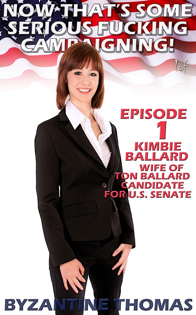 Now That's Some Serious Fucking Campaigning: Episode 1 (Kimbie Ballard, Wife of Ton Ballard, Candidate for U.S. Senate)