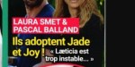 "Laura Smet, Pascal B, ""adoptent Jade et Joy"", Laeticia trop instable"