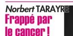Norbert Tarayre frappé par le cancer - Le chef brise le silence