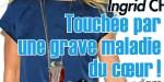 Ingrid Chauvin touchée par une grave maladie du coeur