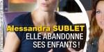Alessandra Sublet abandonne ses enfants, la vérité sur sur sa nouvelle vie