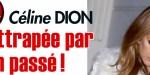 Céline Dion rattrapée par son passé, une sombre «histoire» ressort