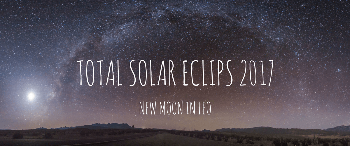 TOTAL SOLAR ECLIPS 2017~NEW MOON IN LEO~