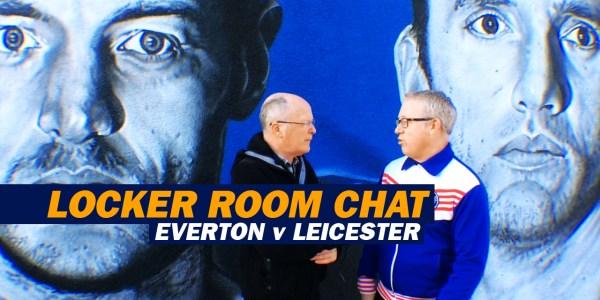 LOCKER ROOM CHAT – Everton v Leicester City