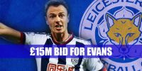 Leicester Bid £15m for Evans