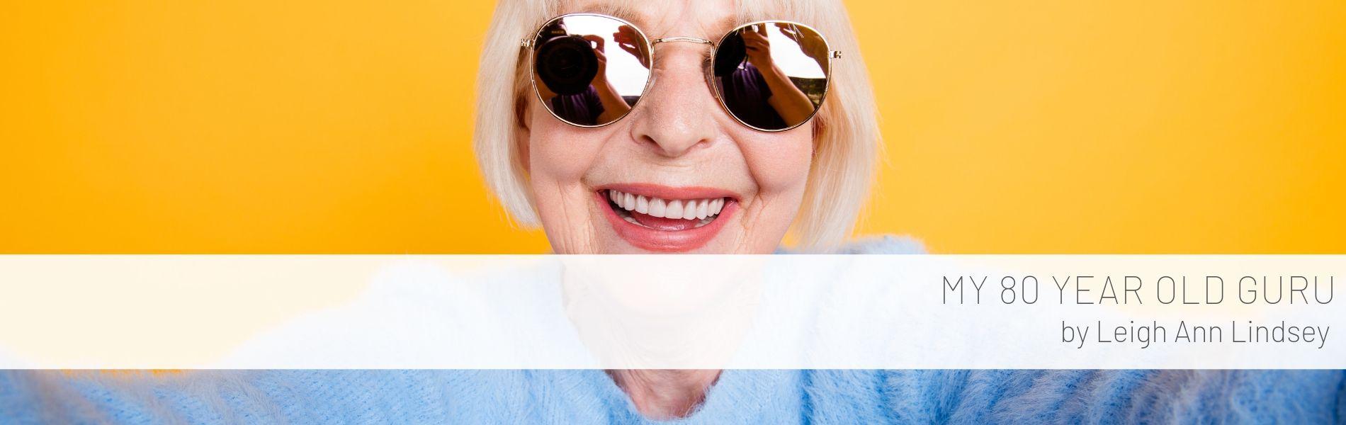 My 80 Year Old Guru by Leigh Ann Lindsey