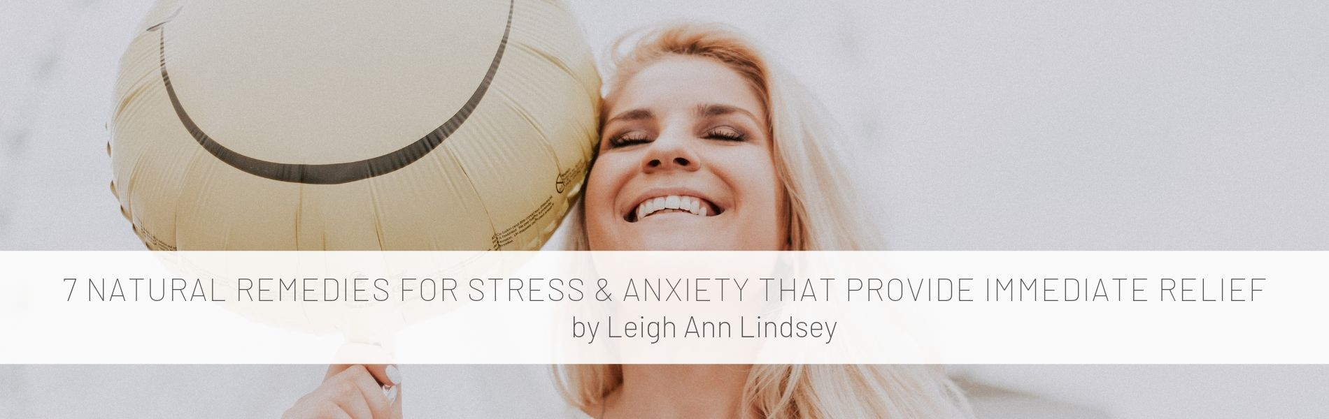 7 Natural Remedies for Stress & Anxiety That Provide Immediate Relief by Leigh Ann Lindsey