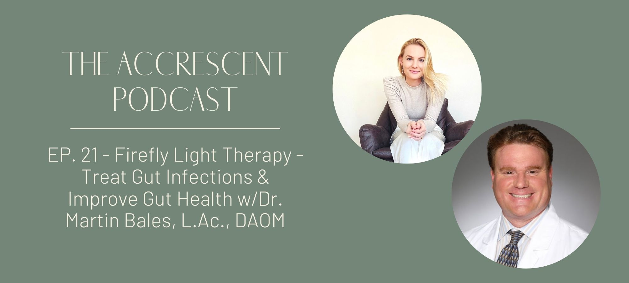 Accrescent Podcast Ep. 21 Firefly Light Therapy - Treat Gut Infections & Improve Gut Health w/Dr. Martin Bales, L.Ac., DAOM