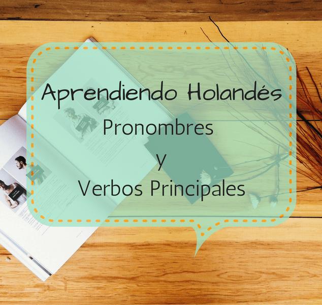 APRENDIENDO HOLANDÉS: PRONOMBRES Y VERBOS PRINCIPALES