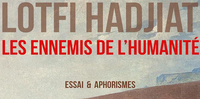 Parution le 11 septembre 2015 du livre «Les ennemis de l'humanité» de Lotfi Hadjiat