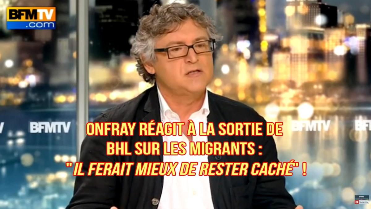 Onfray réagit à la sortie de BHL sur les migrants : «Il ferait mieux de rester caché» !