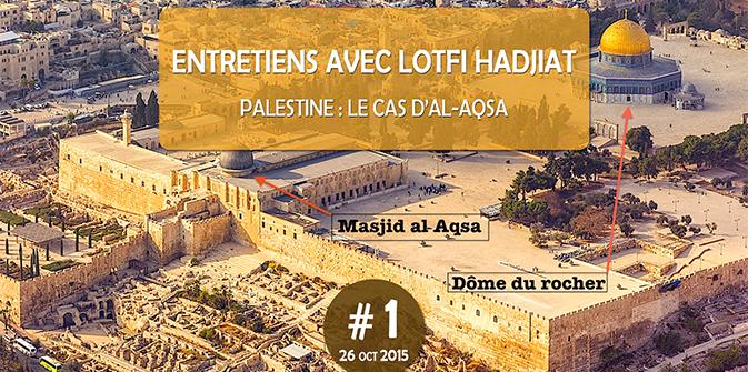 Entretien avec Lotfi Hadjiat : le cas d'Al-Aqsa