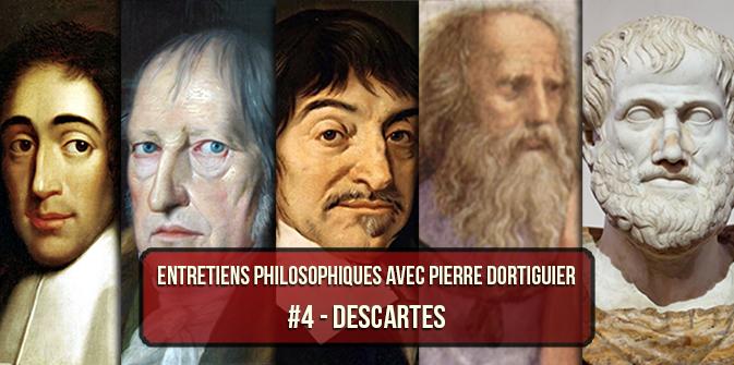 Entretiens philosophiques #4 avec P. Dortiguier : Descartes