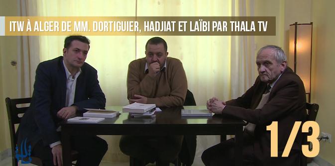 ITW à Alger de MM. Dortiguier, Hadjiat et Laïbi par Thala TV – Partie 1/3