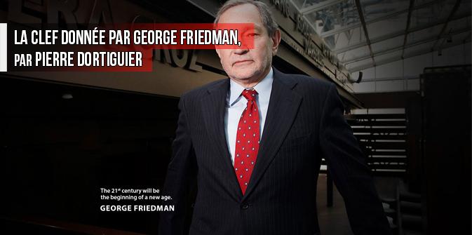 La clef donnée par George Friedman, par Pierre Dortiguier