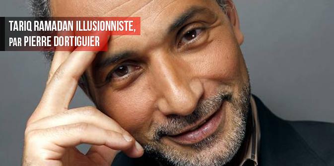 Tariq Ramadan illusionniste, par Pierre Dortiguier