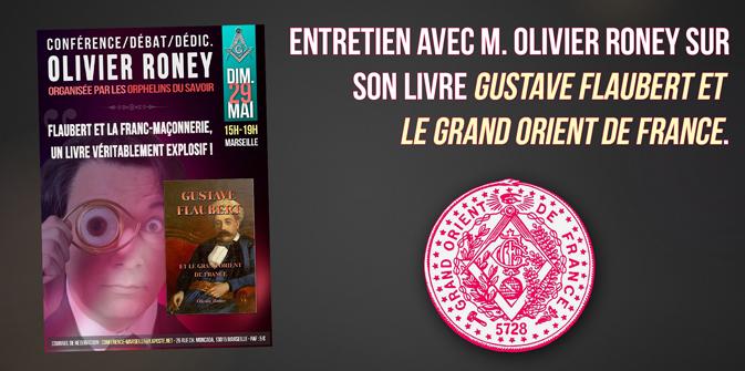 Entretien avec M. Olivier Roney à propos de son livre «G. Flaubert et le Grand Orient de France»