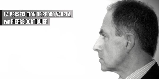 La persécution de Pedro Varela, par Pierre Dortiguier