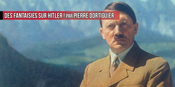 Des fantaisies sur Hitler ! par Pierre Dortiguier