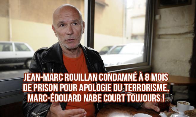 Jean-Marc Rouillan condamné à 8 mois de prison pour apologie du terrorisme, Marc-Édouard Nabe court toujours !