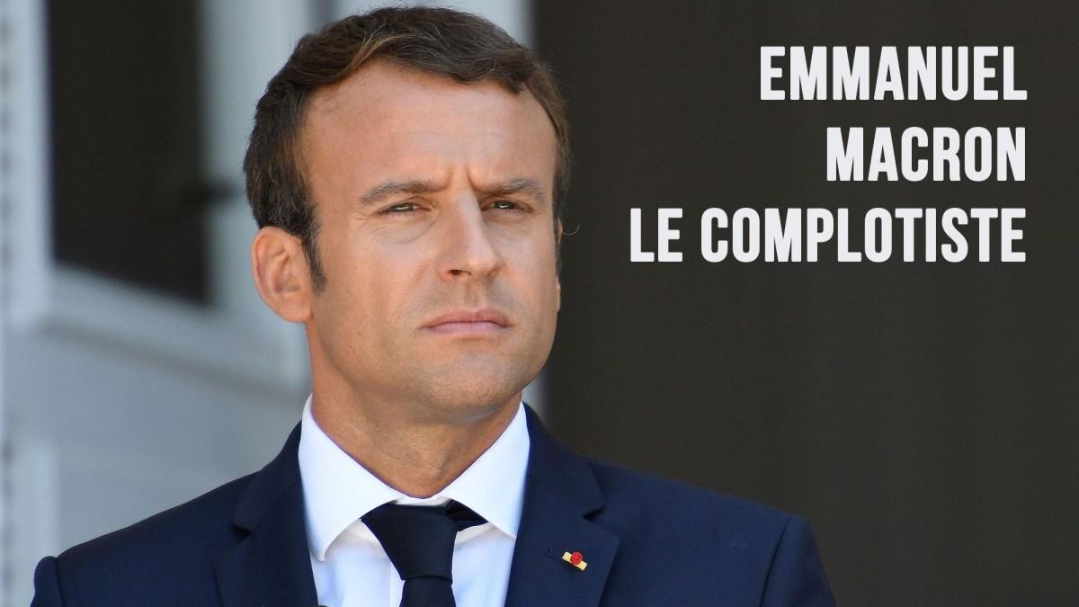 Emmanuel Macron le complotiste !