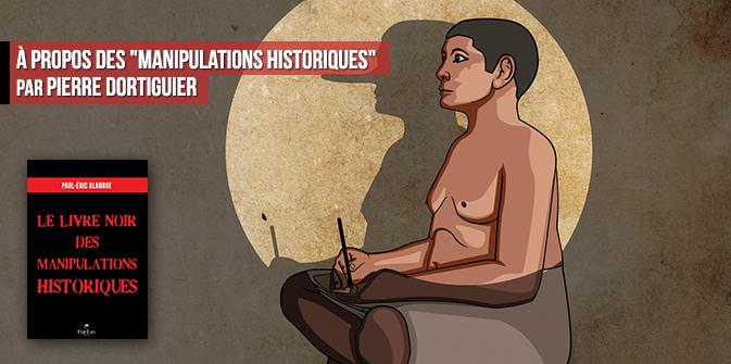 À propos des « Manipulations historiques », par Pierre Dortiguier