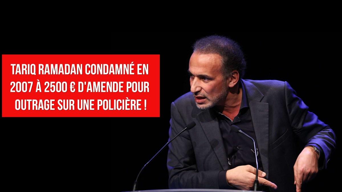 Tariq Ramadan condamné en 2007 à 2 500 € d'amende pour outrage contre une agent de la PAF !