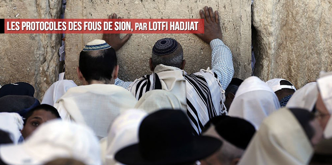 Les protocoles des fous de Sion, par Lotfi Hadjiat