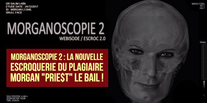 Morganoscopie 2 : la nouvelle escroquerie du plagiaire Morgan «Prie$t» Le Bail