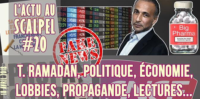 Actu au Scalpel #20 : T. Ramadan, politique, économie, lobbies, propagande, conseils de lectures…