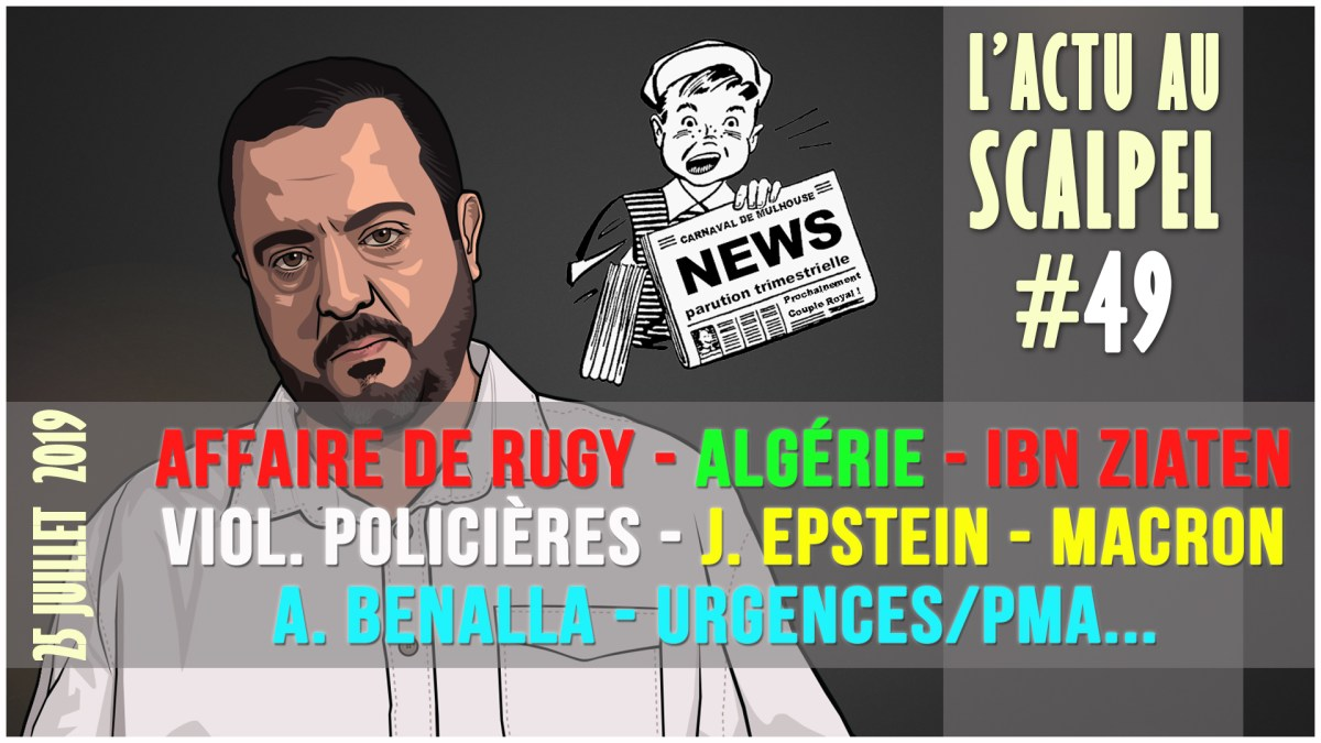 Actu au Scalpel #49 : Affaire de Rugy, Algérie/CAN, Ibn Ziaten, Viol. policières, Epstein, Macron, Benalla, Urgences/PMA
