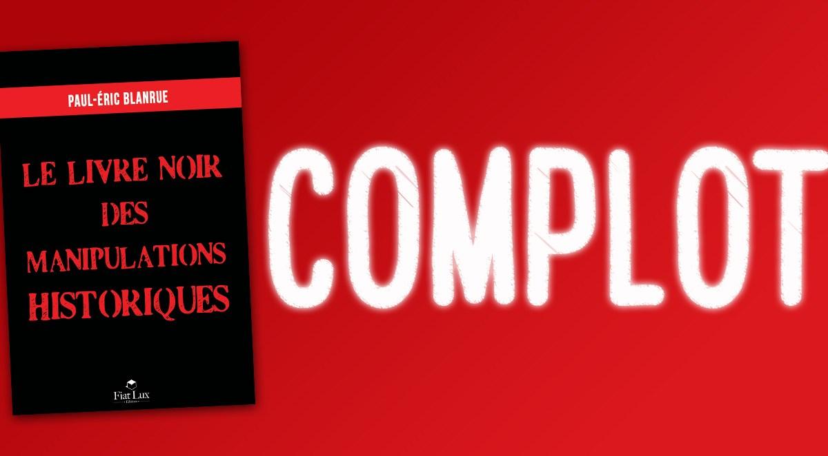 « Complotisme et vrais complots » par Paul-Éric Blanrue