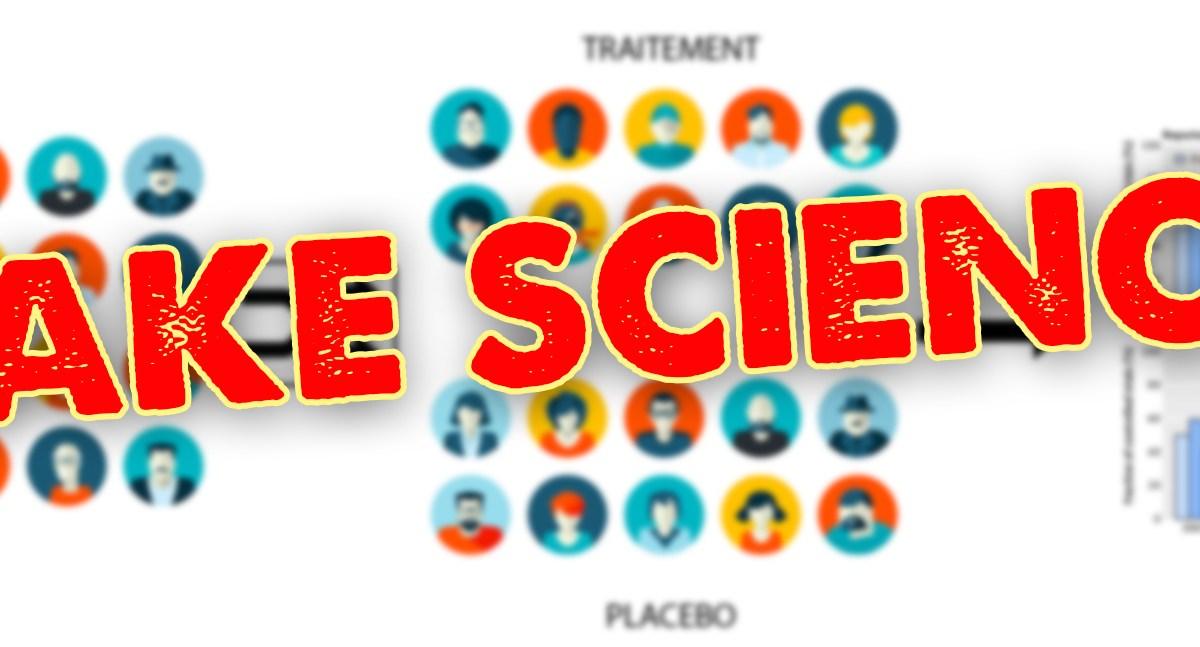 Pandémie mondiale de fausse science, d'essais trafiqués et résultats truqués !