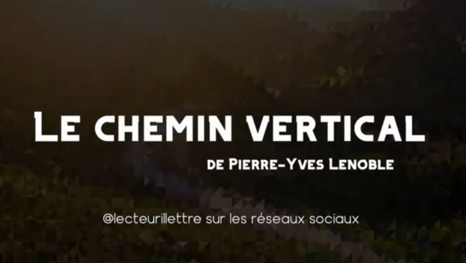 Compte-rendu du livre «Le chemin vertical» de Pierre-Yves Lenoble, par Le lecteur illettré