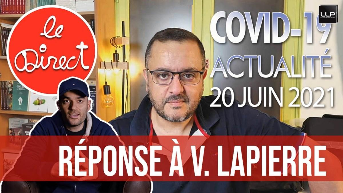 Direct du 20 juin 2021 : actu Covid19 et réponse à Vincent Lapierre