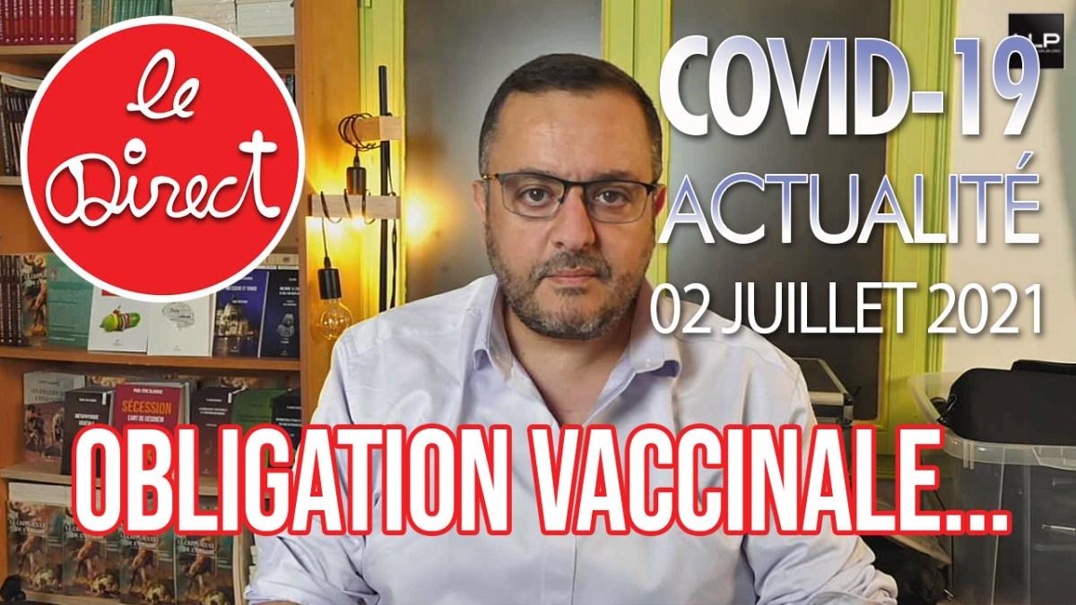 Direct du 2 juillet 2021 : vaccination obligatoire, ARNm = Danger, Fin du «  pass sanitaire » en GB… – Le Libre Penseur